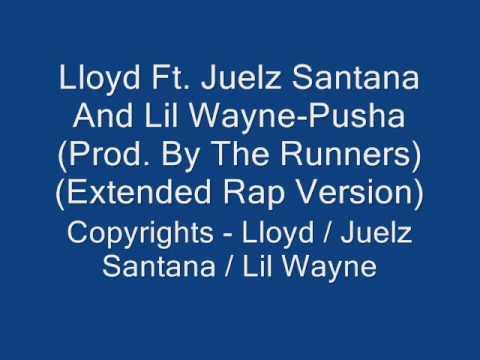 Lloyd Ft. Juelz Santana And Lil Wayne - Pusha (Extended Version)