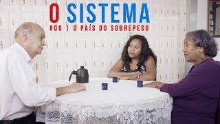 O SISTEMA #06 | O país do sobrepeso