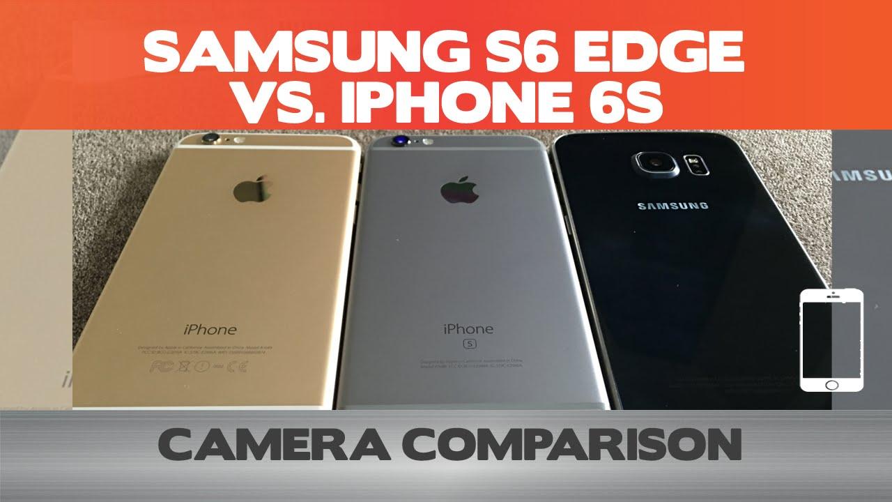 Iphone 6s Vs Galaxy S6 Edge Vs Iphone 6 Camera Comparison Who