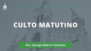Rev. George Alberto Canelhas - Culto Matutino - 16/02/2020