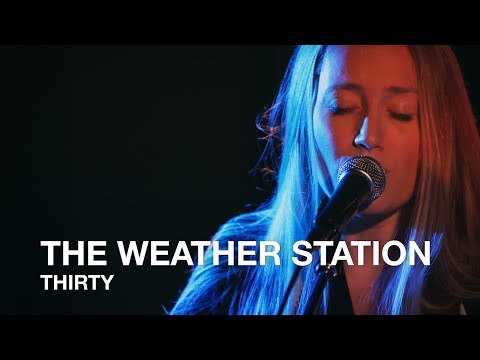 The Weather Station | Thirty | First Play Live