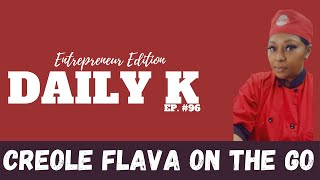 HOW TO START A FOOD TRUCK IN THE PANDEMIC | Daily K EP. 96 | CREOLE FLAVA ON THE GO | KT TEEV