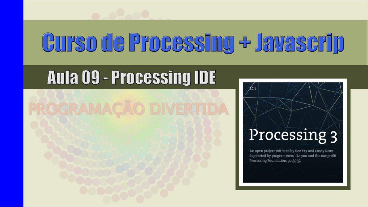 Processing + Javascript - Aula 09 - Processing IDE