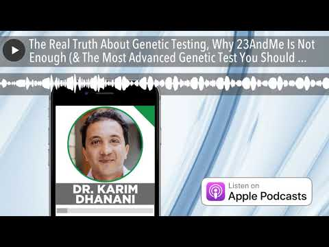 The Real Truth About Genetic Testing, Why 23AndMe Is Not Enough (& The Most Advanced Genetic Test Y