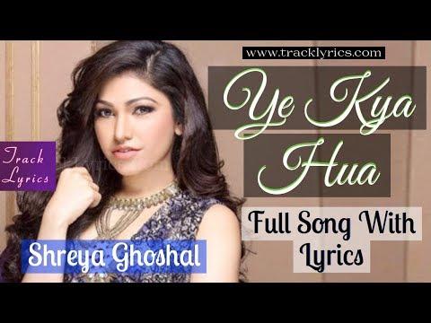 Ye Kya Hua Shreya Ghoshal Lyrics Broken But Beautiful Dev Negi 2018