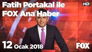 12 Ocak 2018 Fatih Portakal ile FOX Ana Haber