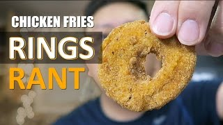 Chicken Fries : Rings RANT