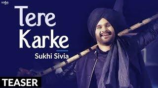 Tere Karke (Teaser) | Sukhi Sivia | New Punjabi Song 2017 | Saga Music