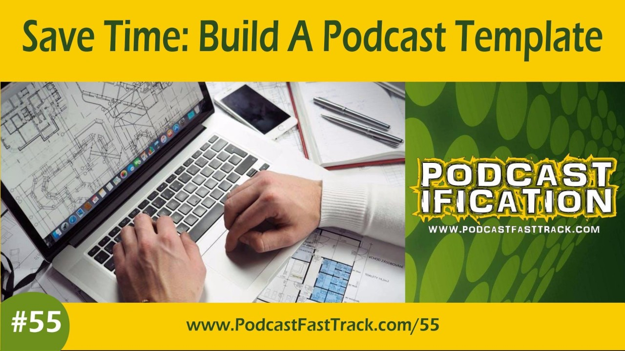 Use A Podcast Template To Cut Recording And Production Time Podcast