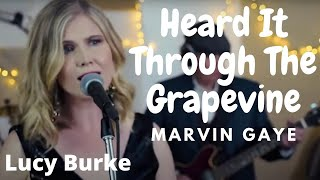 Heard it through the grapevine - Marvin Gaye (Lucy Burke Cover)