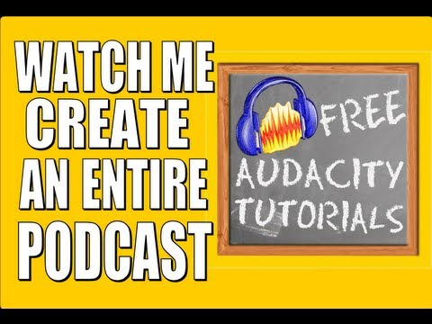 Podcast with Audacity - watch me build an episode from start to finish - free Audacity tutorial