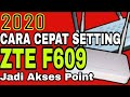 - CARA CEPAT SETTING ZTE  F609 SEBAGAI AKSES POINT 2020