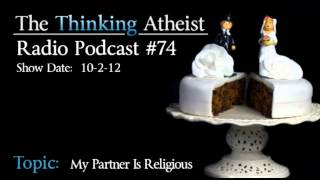 My Partner Is Religious - The Thinking Atheist Radio Podcast #74