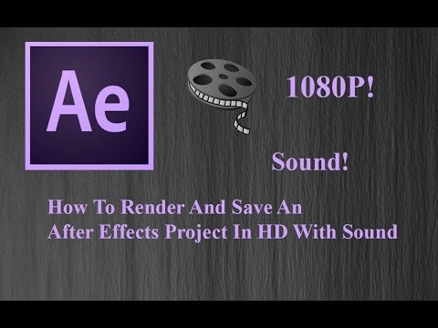 How To Render And Export/Save An Adobe After Effects CC Video In HD With Sound Properly