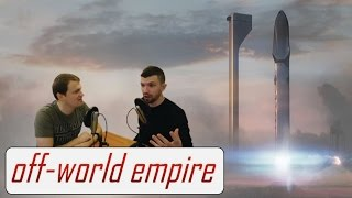 SpaceX Interplanetary Transport System Immediate Thoughts - Off-World Empire Reacts