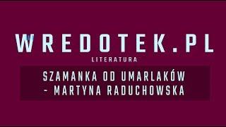 Szamanka od umarlaków - Martyna Raduchowska | recenzja + konkurs