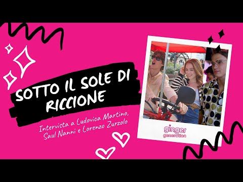 Sotto il sole di Riccione: Intervista a Ludovica Martino, Saul Nanni e Lorenzo Zurzolo