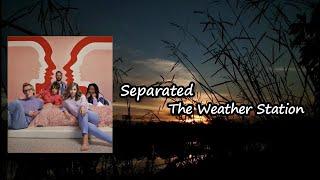 The Weather Station - Separated Lyrics