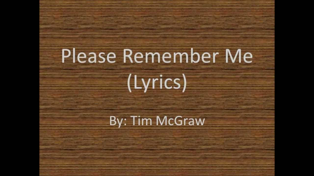 Please Remember Me Lyrics By Tim McGraw - YouTube A Day To Remember Right Back At It Again Lyrics