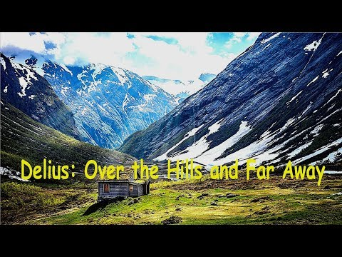 Delius: Over the Hills and Far Away.
