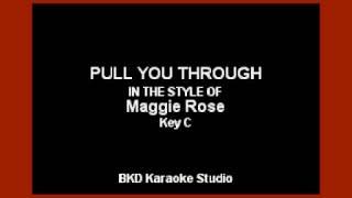 Maggie Rose - Pull You Through (Karaoke Version)