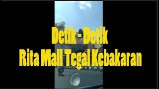 Download Video Detik-detik Rita Mall Tegal Kebakaran MP3 3GP MP4