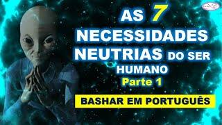 AS 7 NECESSIDADES NEUTRAIS - PARTE 1 - BASHAR EM PORTUGUÊS