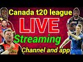 Canada t20 league live streaming: live channel, app and full detail