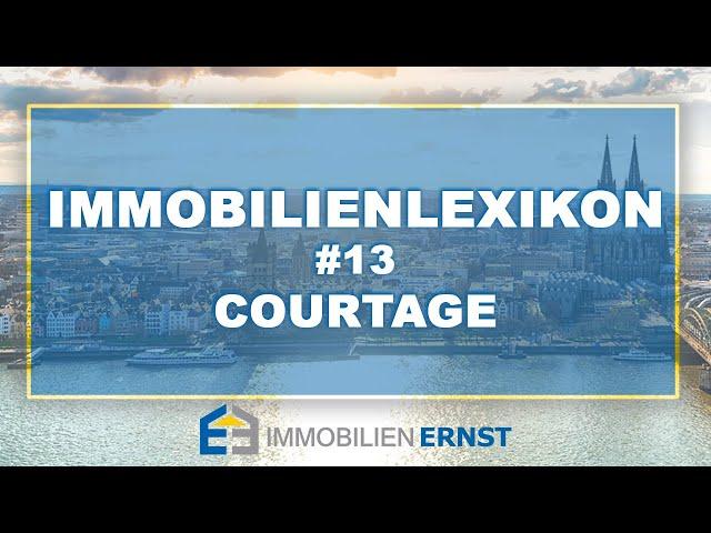 Immobilienlexikon #13 Courtage Immobilienmakler Köln - Immobilien Ernst