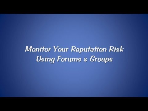 Monitor Your Reputation Risk Using Forums & Groups