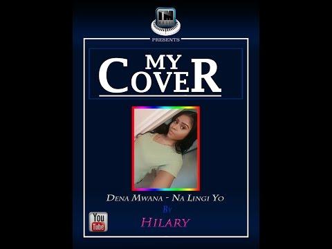Dena Mwana - Na lingi yo [MyCover by Hilary M]
