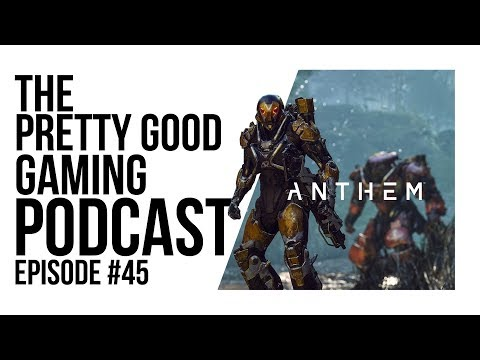 Anthem, Death Stranding + More! | Pretty Good Gaming Podcast #45