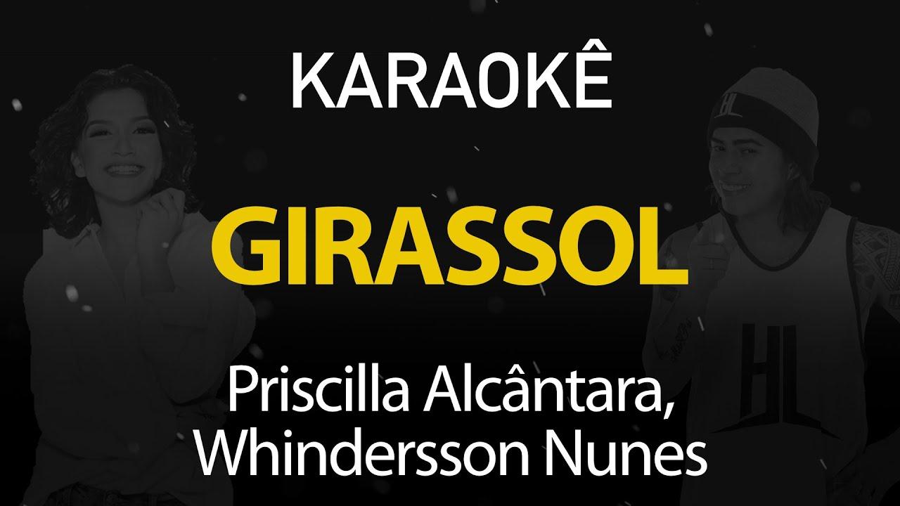 Girassol - Priscilla Alcantara, Whindersson Nunes (Karaokê Version)
