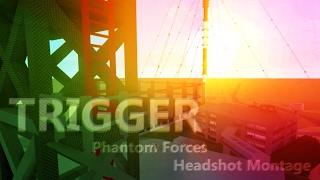 """TRIGGER"" | Phantom Forces HEADSHOT Montage (70+!!) | ROBLOX"
