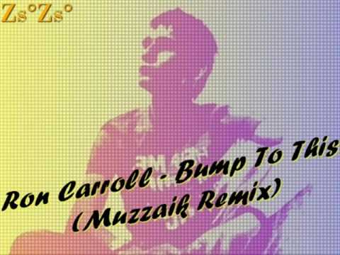 ron carroll bump to this muzzaik remix