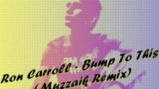 Ron Carroll - Bump To This (Muzzaik Remix)