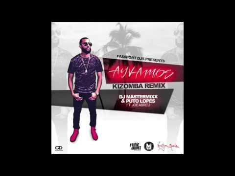 Kizomba (2016) J. Balvin – «Ay Vamos Remix» – Dj Mastermixx & Puto Lopes ft. Joe Abreu