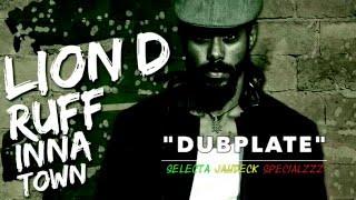 """🎙LION D """"Ruff Inna Town"""" DUBPLATE @SelectaJahdeck"""