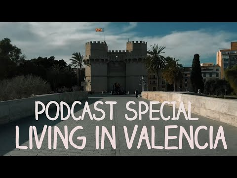 Podcast special - Living in Valencia, Spain