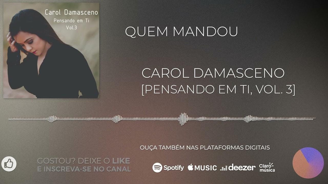 Carol Damasceno - Quem Mandou [Pensando em ti, Vol. 3]