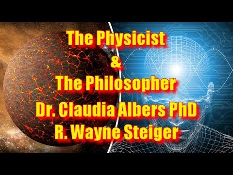 The Physicist & The Philosopher - Dr. Claudia Albers PhD and Wayne Steiger