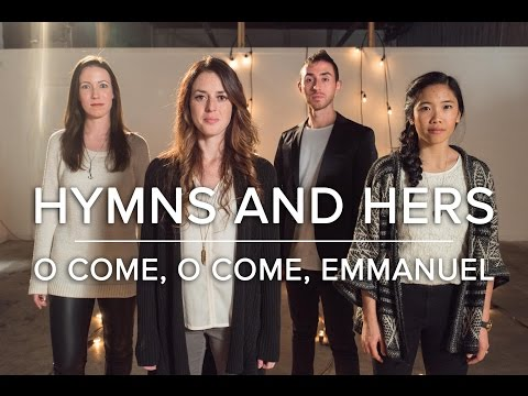 O Come, O Come, Emmanuel - Hymns and Hers