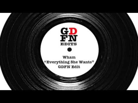 """Wham """"Everything She Wants"""" GDFN Edit"""