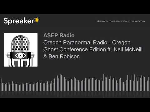Oregon Paranormal Radio - Oregon Ghost Conference Edition ft. Neil McNeill & Ben Robison (made with