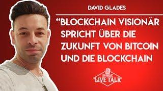 David Glades - Blockchain Visionär über die Zukunft von Bitcoin / Blockchain | Business Live Talk #8