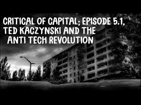 Critical Of Capital 5.1: Ted Kaczynski And The Anti Tech Revolution