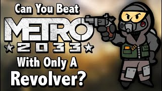 Can You Beat Metro 2033 With Only A Revolver?