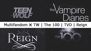 » Multifandom ✖ TW | The 100 | TVD | Reign