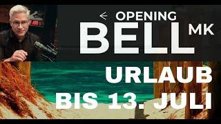 OPENING BELL - URLAUB BIS 13. Juli