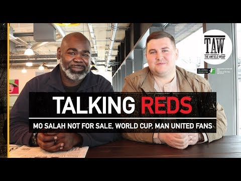 Mo Salah Not For Sale, World Cup, Man United Fans | TALKING REDS